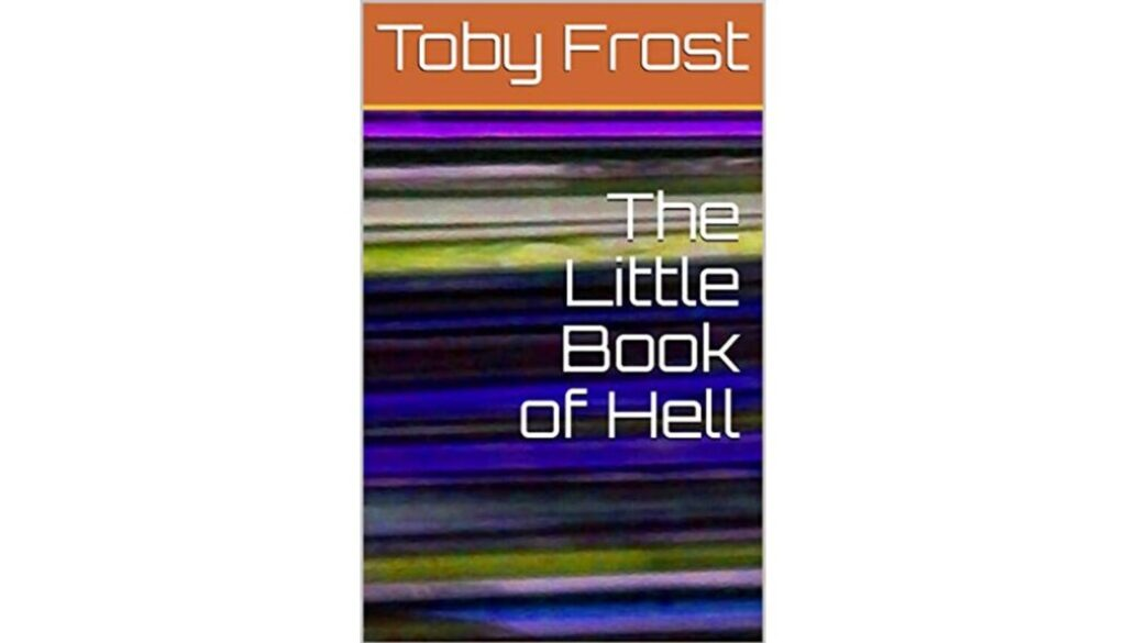 cover photo of the little book of hell by doctor toby frost which is a positive and optimistic book on the doctrine of evil suffering and punishment
